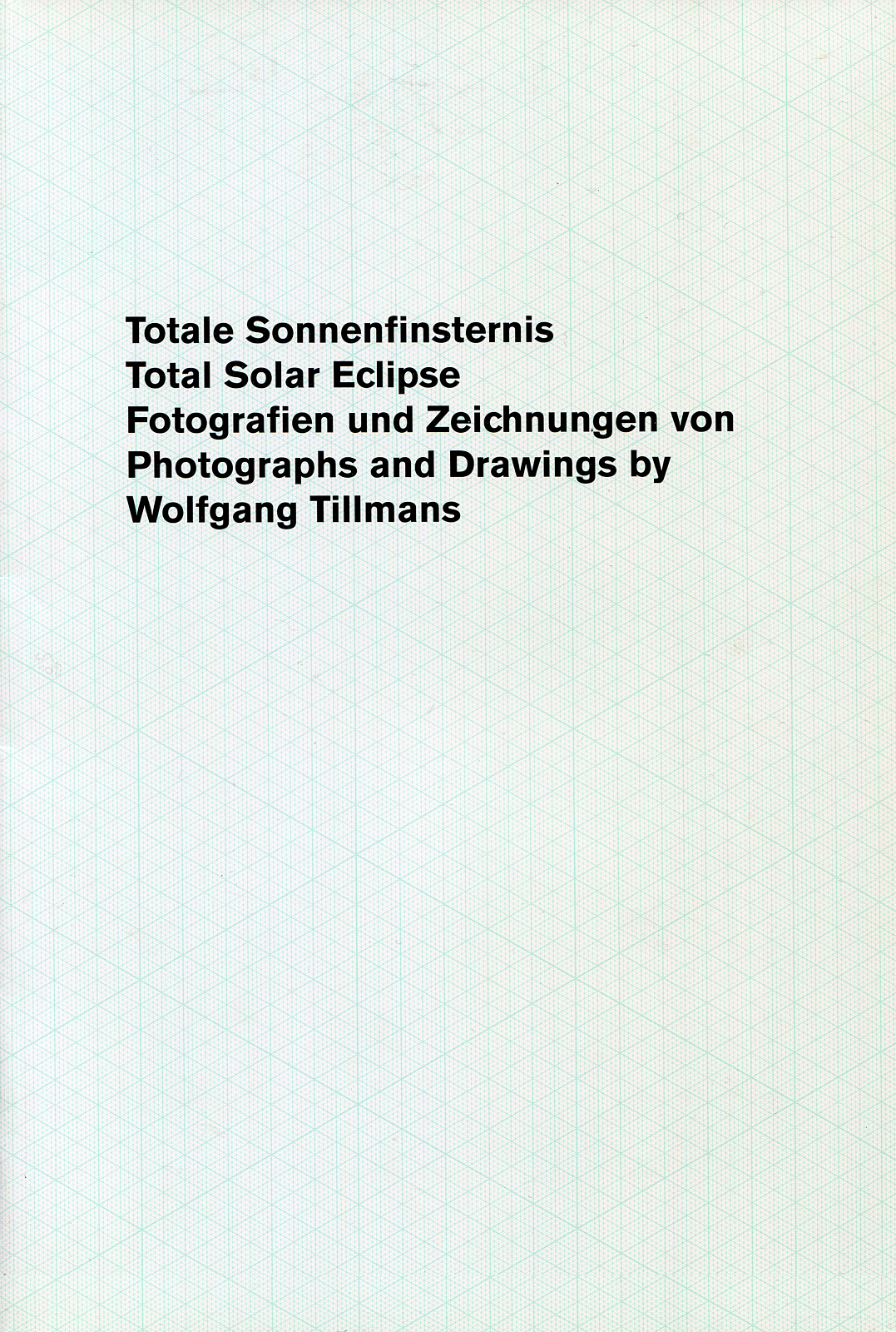 "Wolfgang Tillmans – ""Total Solar Eclipse / Totale Sonnenfinsternis"" 1999, 48 pages, fully illustrated, Owrps, 30.2 x 20.5 cm out of print – Artist book published on the occasion of Wolfgang Tilmans' exhibition at our gallery in May 1999. The book includes photographs, image material, graphics and texts that the artist produced or assembled on the phenomenon of solar eclipses."