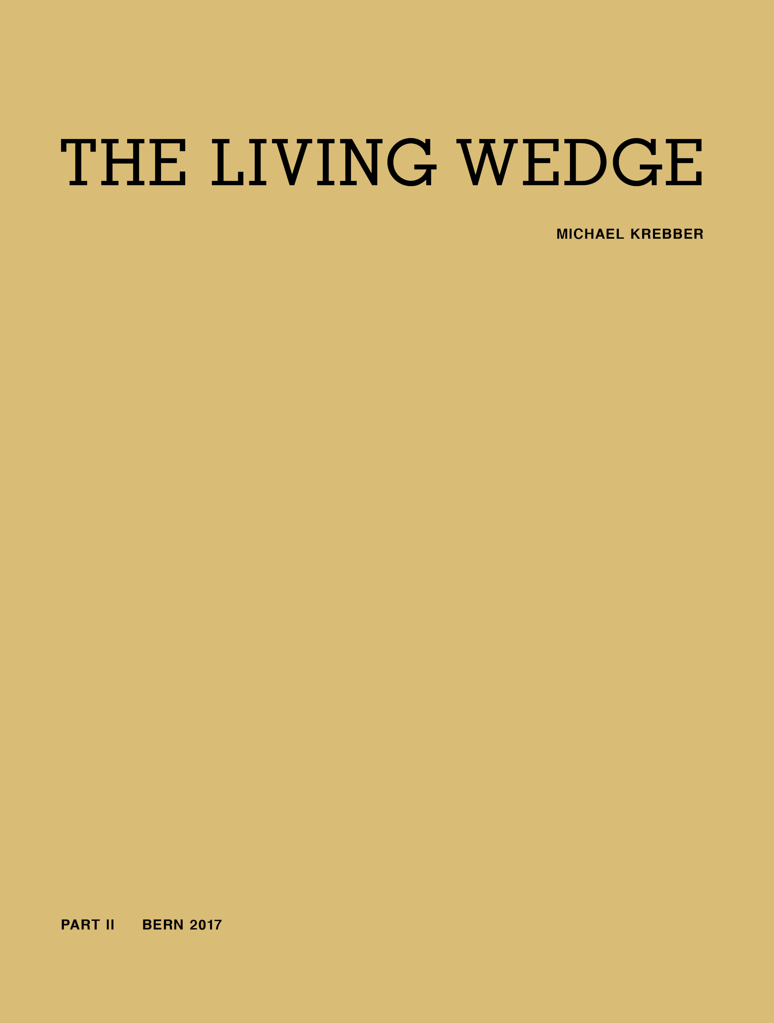 "Michael Krebber – ""The Living Wedge. Part I"" 2017, 152 pages, fully illustrated in color, Owrps, 28 x 21,5 cm Euro 24.80,- – This two part publication documents the survey exhibition of Michael Krebber under the same title that took place at the Museo de Serralves, Porto and the Kunsthalle Bern in 2016/2017. Part I contains, beside the directors' forewords, color plates of all exhibited works."