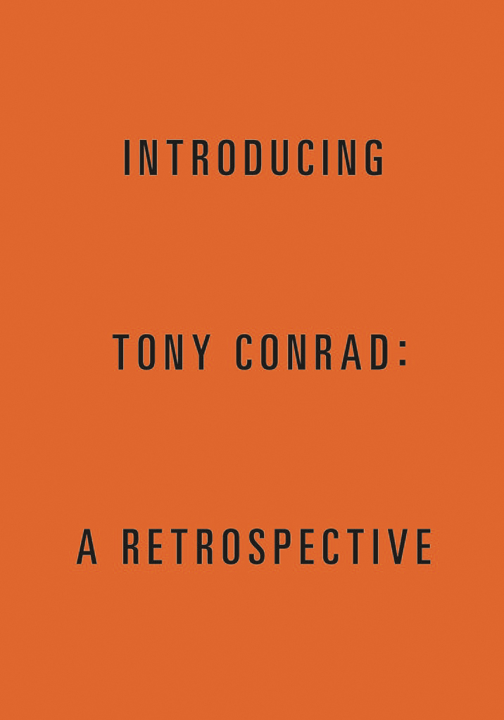 "Tony Conrad – ""Introducing Tony Conrad: A Retrospective"" 2018, 250 pages, Owrps, fully illustrated in color, 28 x 19 cm EUR 39.80,- – This comprehensive catalogue is published on the occasion of Tony Conrad's retrospective at the Albright-Knox Art Gallery, Buffalo (2018), MIT List Visual Arts Center and Carpenter Center for Visual Arts, Harvard University (2018/2019) and ICA, University of Pennsylvania (2019)."